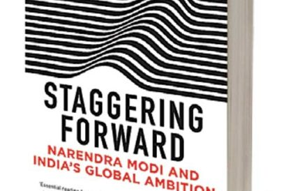 Staggering Forward: Narendra Modi and India's Global Ambition | Bharat Karnad | Viking | 512 Pages | Rs 599
