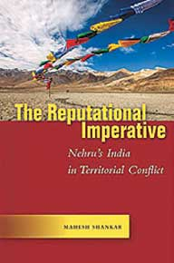 The Reputational Imperative: Nehru's India in Territorial Conflict: by Mahesh Shankar (Stanford University Press)