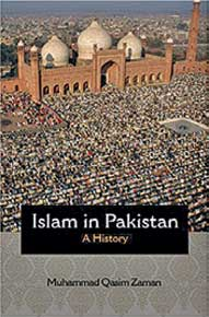 Islam in Pakistan: A History: by Muhammad Qasim Zaman (Princeton University Press)