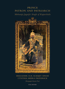 Prince Patron and Patriarch: Maharaja Jagatjit Singh of Kapurthala | Brigadier HH Sukhjit Singh and Cynthia Meera Frederick | Photographs by Karam Puri | Roli | Rs 3,500 | Pages 254