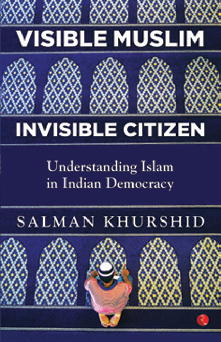 Visible Muslim, Invisible Citizen: Understanding Islam in Indian Democracy /