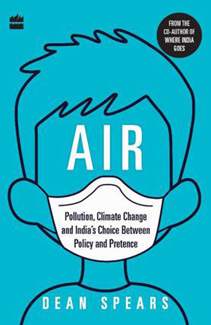 Air: Pollution, Climate Change and India's Choice Between Policy and Pretence  /