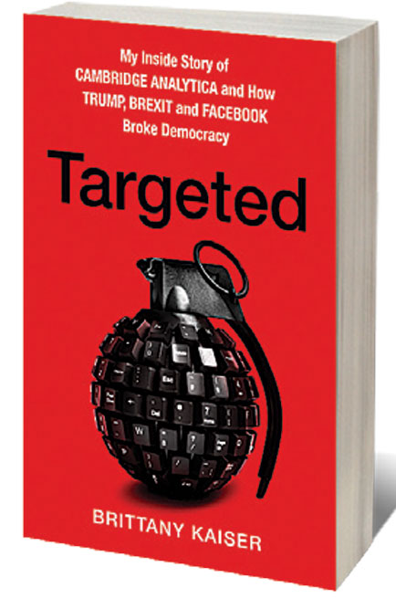 Targeted: My Inside Story of Cambridge Analytica and How Trump and Facebook Broke Democracy /