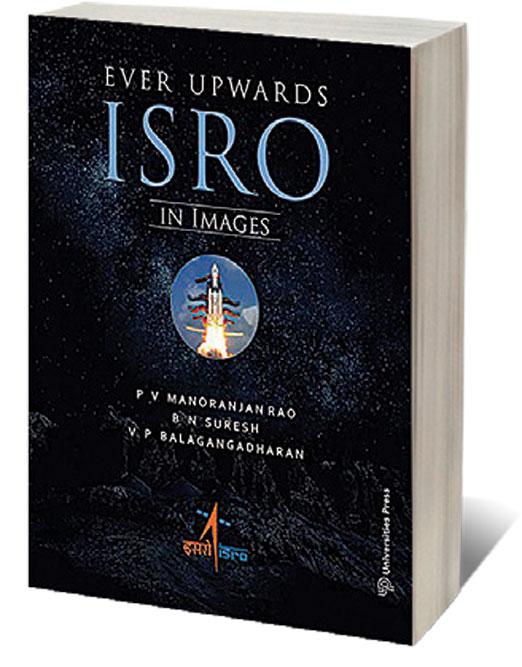 Ever Upwards ISRO In Images /