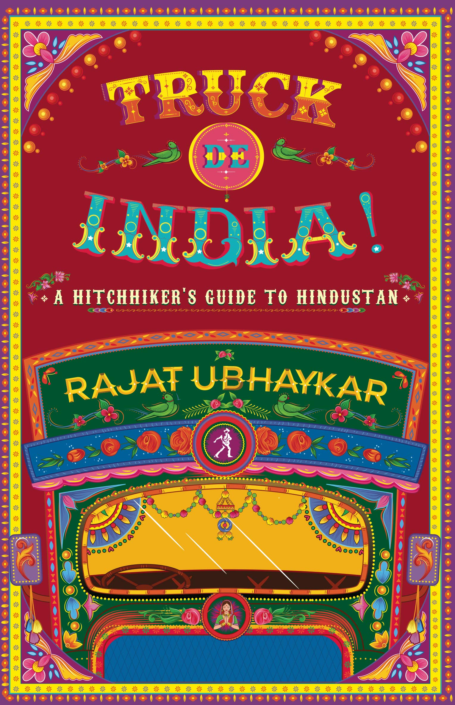 Truck de India: A Hitchhiker's Guide to Hindustan /