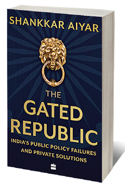 The Gated Republic: India's Public Policy Failures and Private Solutions /