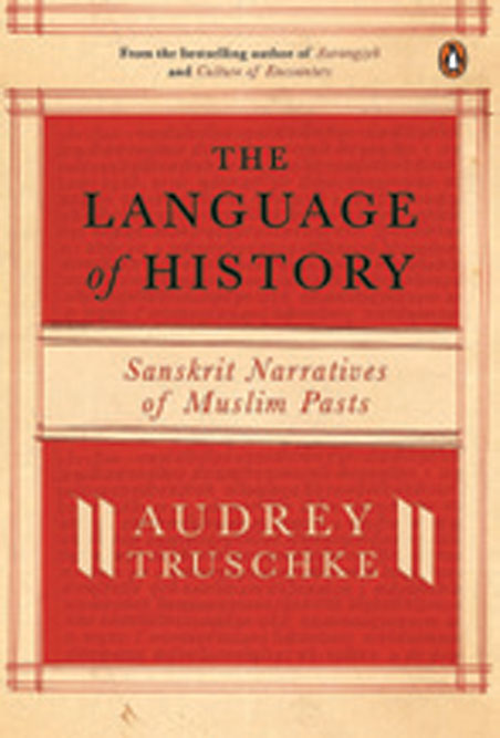 The Language of History: Sanskrit Narratives of Muslim Pasts /