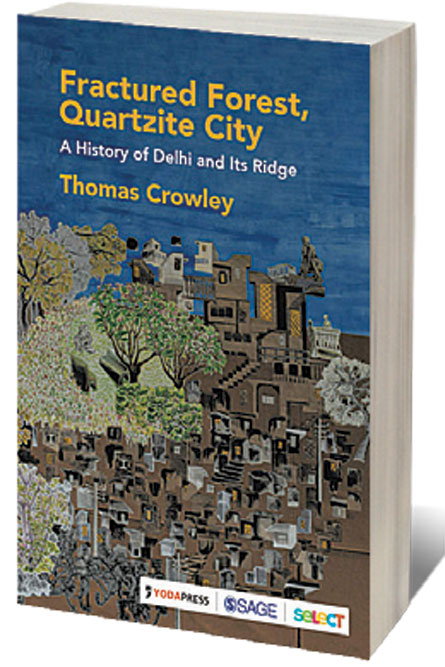 Fractured Forest, Quartzite City: A History of Delhi and Its Ridge /